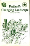 Portland's Changing Landscape by Larry W. Price, Daniel M. Johnson, James A. Ashbaugh, Steve Dotterrer, Carl Abbott, Thomas M. Poulsen, Richard Lycan, Gil Latz, Kenneth Dueker, Sheldon Edner, William A. Rabiega, Steven R. Kale, Patrick E. Corcoran, Glenn Vanselow, F. E. Ian Hamilton, Nancy J. Chapman, and Joan Starker
