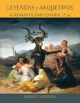 Leyendas y arquetipos del Romanticismo español, Segunda edición by Robert Sanders