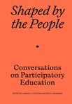 Shaped by the People: Conversations on Participatory Education by Molly Sherman, Harrell Fletcher, Lisa Jarrett, Amanda Leigh Evans, Rosten Woo, Spencer Bryne-Seres, Anna Craycroft, Sarah Workneh, and Dawn Philip