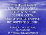 Systems Ideas for the Scientific and Societal Imperatives of the Coastal Ocean: Case of the BP Oil Gusher in the Gulf of Mexico, Spring & Summer 2010