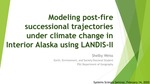 Modeling Post-fire Successional Trajectories under Climate Change in Interior Alaska using Landis II by Shelby A. Weiss