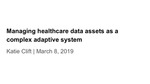 Managing Healthcare Data Assets as a Complex Adaptive System by Katie Clifton