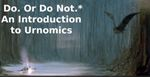 Do. Or Do Not.* An Introduction to Urnomics