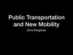 Public Transportation and New Mobility by Chris Pangilinan