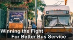 Winning the Fight for Better Bus Service by Steven Higashide